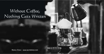 Without Coffee Nothing Gets Written - Nancy Kress