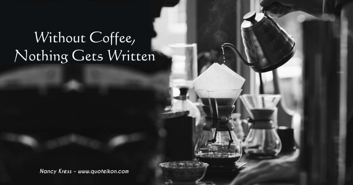 Without Coffee Nothing Gets Written