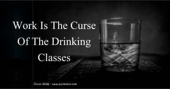 Work Is The Curse Of The Drinking Classes - Oscar Wilde