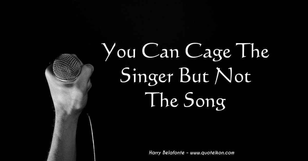 you can cage the singer but not the song